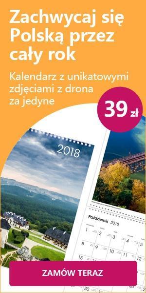 Zachwycaj sie Polską przez cały rok. Kalendarz z unikatowymi zdjęciami z drona za jedyne 39zł.